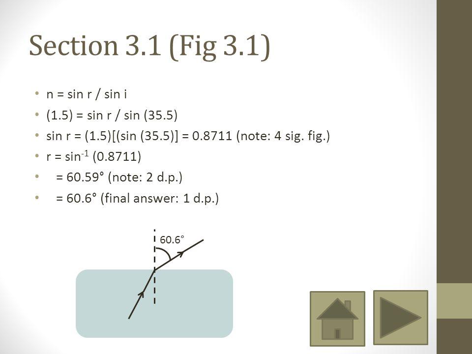 Section 3.1 (Fig 3.1) n = sin r / sin i (1.5) = sin r / sin (35.5) sin r = (1.5)[(sin (35.5)] = 0.8711 (note: 4 sig.