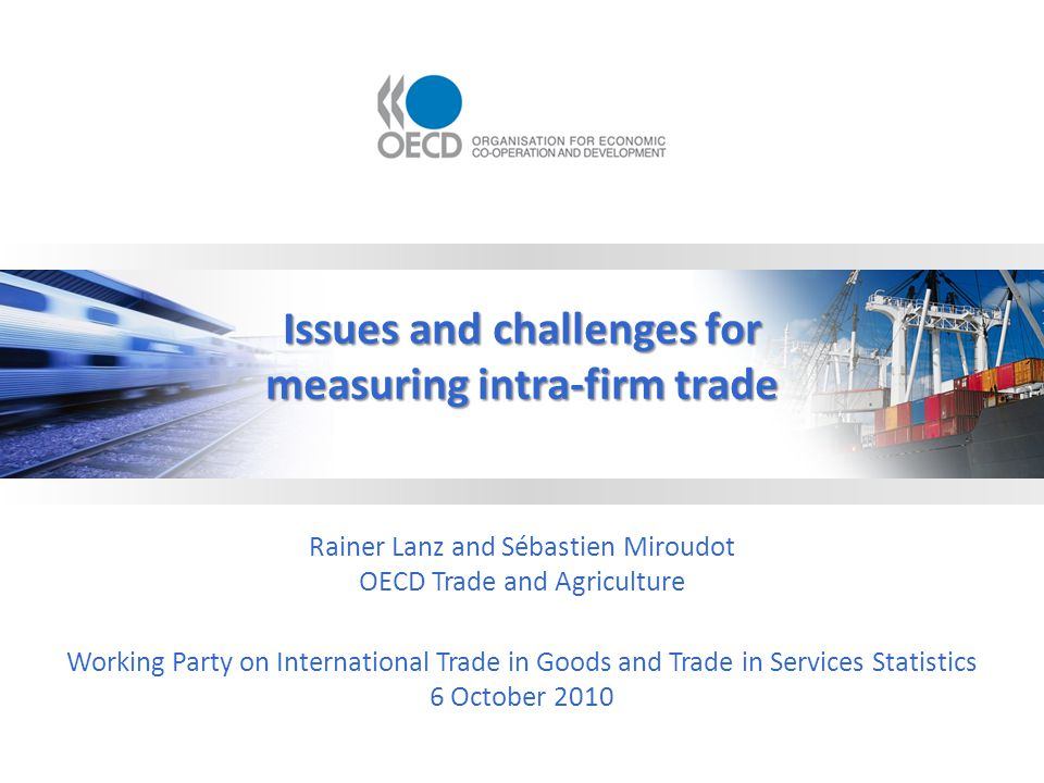 OECD Trade & Agriculture 2 Trade Committee reports on trade and activities of MNEs 1.Vertical trade, trade costs and FDI [TAD/TC/WP(2008)23/FINAL] 2.Trade in intermediate goods and services [TAD/TC/WP(2009)1/FINAL] 3.Intra-firm trade: a work in progress [TAD/TC/WP(2010)27] 4.Trade in tasks: a scoping paper [TAD/TC/WP(2010)]