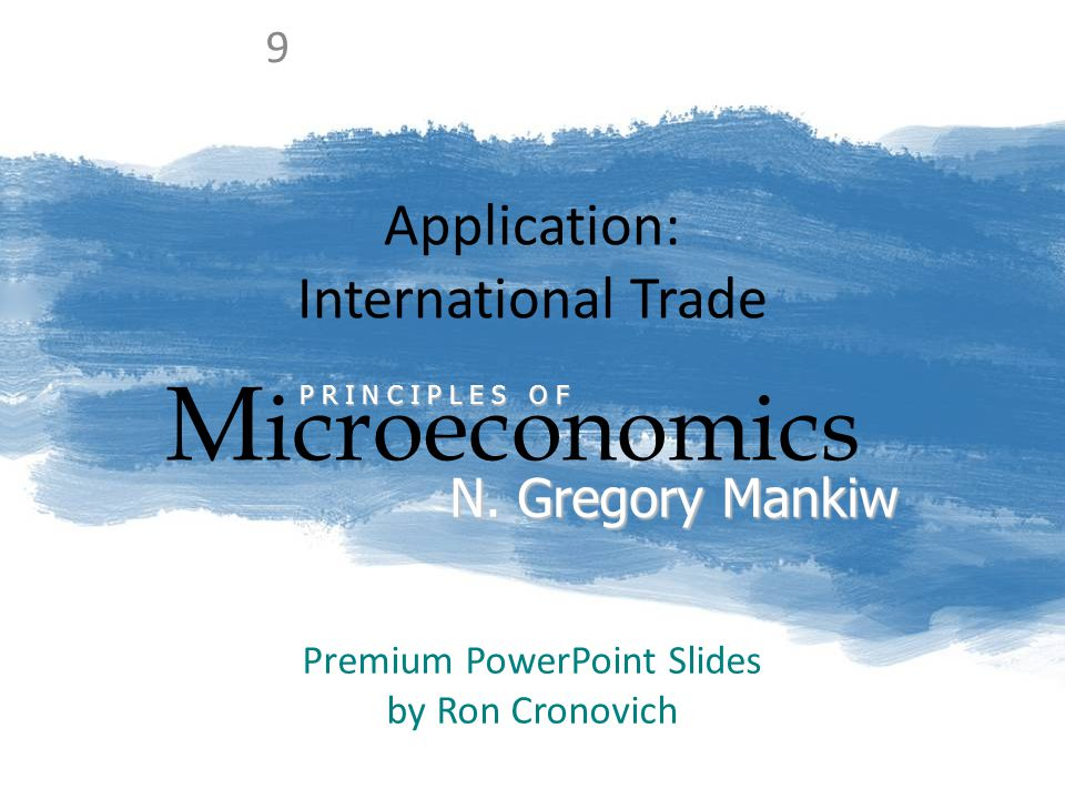 Application: International Trade M icroeconomics P R I N C I P L E S O F N. Gregory Mankiw Premium PowerPoint Slides by Ron Cronovich 9