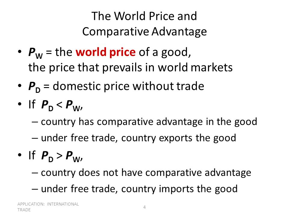 APPLICATION: INTERNATIONAL TRADE 4 The World Price and Comparative Advantage P W = the world price of a good, the price that prevails in world markets