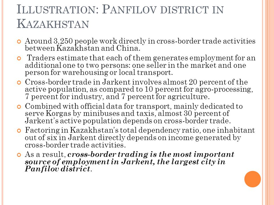 I LLUSTRATION : P ANFILOV DISTRICT IN K AZAKHSTAN Around 3,250 people work directly in cross-border trade activities between Kazakhstan and China. Tra
