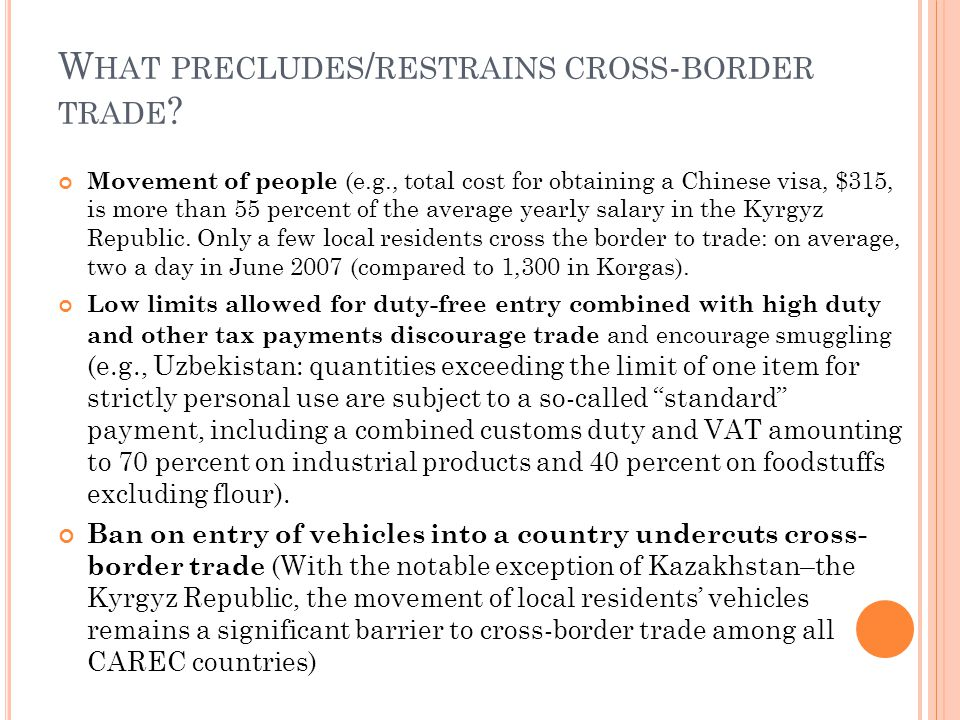 W HAT PRECLUDES / RESTRAINS CROSS - BORDER TRADE ? Movement of people (e.g., total cost for obtaining a Chinese visa, $315, is more than 55 percent of