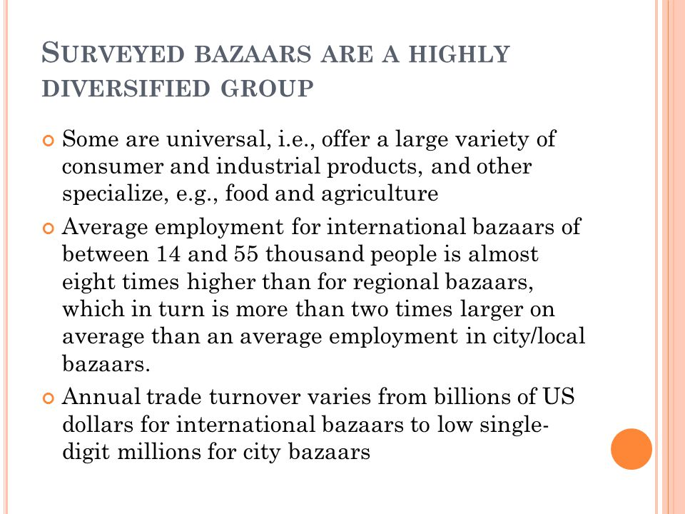 S URVEYED BAZAARS ARE A HIGHLY DIVERSIFIED GROUP Some are universal, i.e., offer a large variety of consumer and industrial products, and other specia