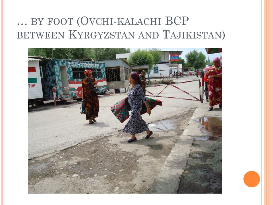 … BY FOOT (O VCHI - KALACHI BCP BETWEEN K YRGYZSTAN AND T AJIKISTAN )