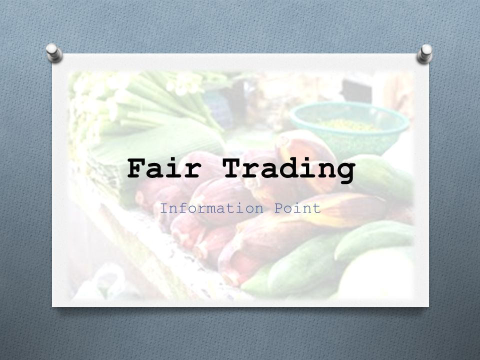 O An Introduction To Fair Trading An Introduction To Fair Trading O General Facts And Figures About Fair Trade General Facts And Figures About Fair Trade O Examples Of Different Types Of Product From One Country Examples Of Different Types Of Product From One Country O Profiles Of Two Producers From Different Countries, Including How Their Communities Benefit Profiles Of Two Producers From Different Countries, Including How Their Communities Benefit O Details Of Local Sources Of Fair Trade Products Details Of Local Sources Of Fair Trade Products O An Advert For My Fair Trade Event An Advert For My Fair Trade Event