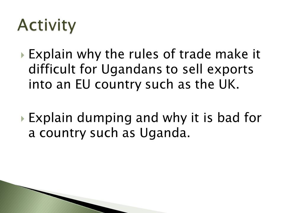  Explain why the rules of trade make it difficult for Ugandans to sell exports into an EU country such as the UK.