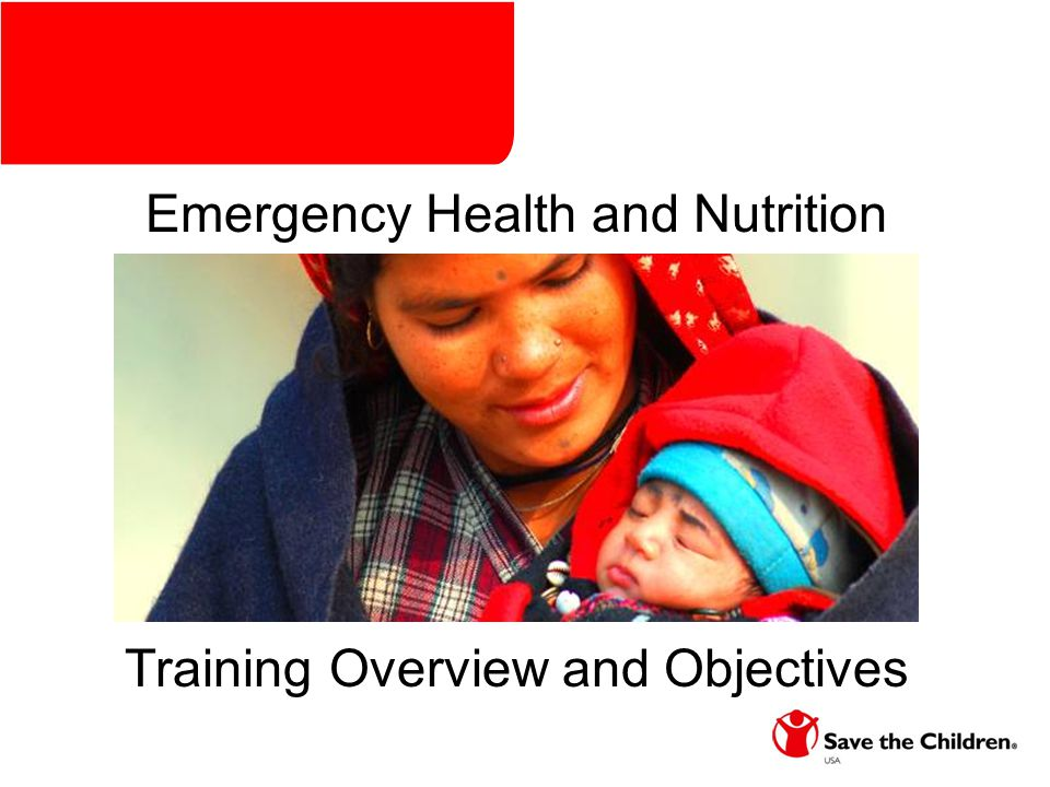 Training Overview and Objectives Emergency Health and Nutrition Training