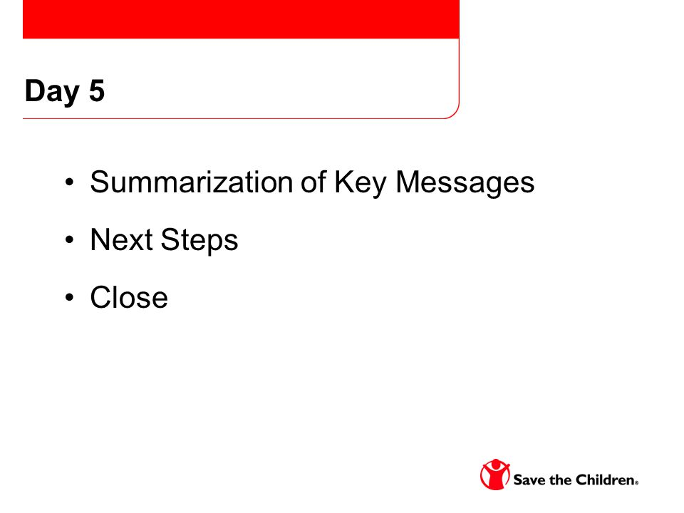 Summarization of Key Messages Next Steps Close Day 5