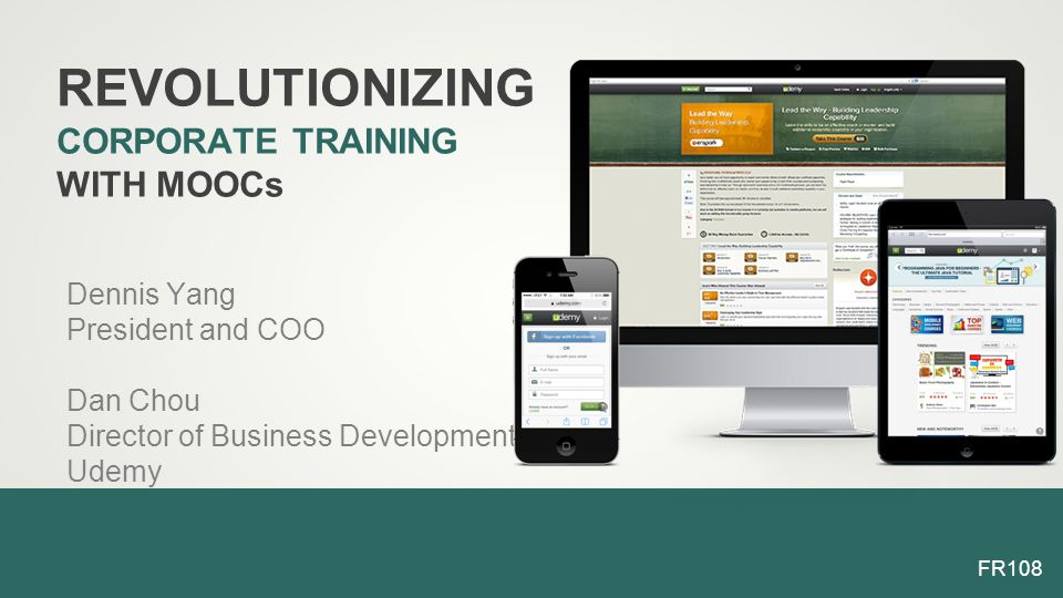Dennis Yang President and COO Dan Chou Director of Business Development Udemy REVOLUTIONIZING CORPORATE TRAINING WITH MOOCs FR108