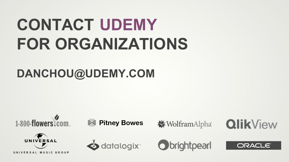 CONTACT UDEMY FOR ORGANIZATIONS DANCHOU@UDEMY.COM