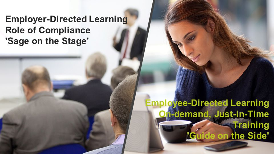 Employer-Directed Learning Role of Compliance Sage on the Stage' Employee-Directed Learning On-demand, Just-in-Time Training Guide on the Side