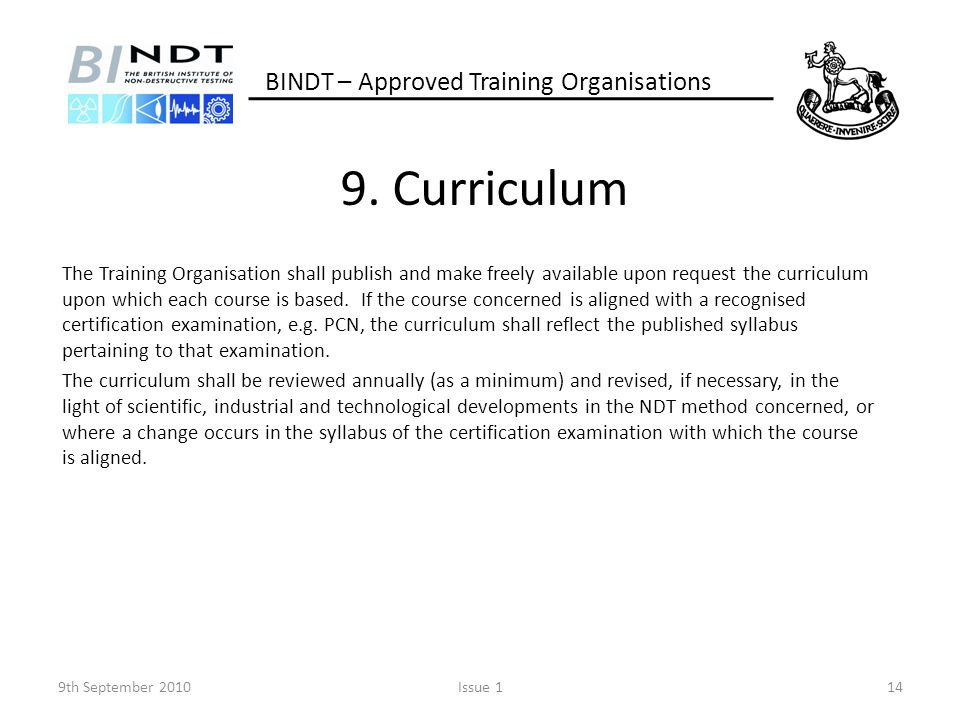 9. Curriculum The Training Organisation shall publish and make freely available upon request the curriculum upon which each course is based. If the co
