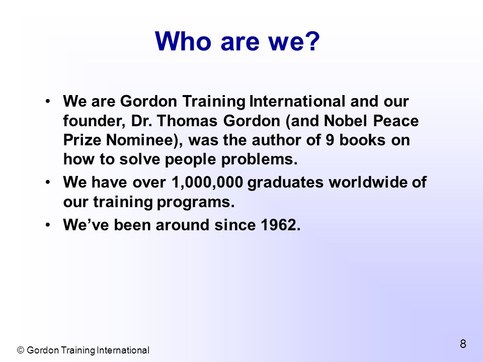 © Gordon Training International 8 Who are we.