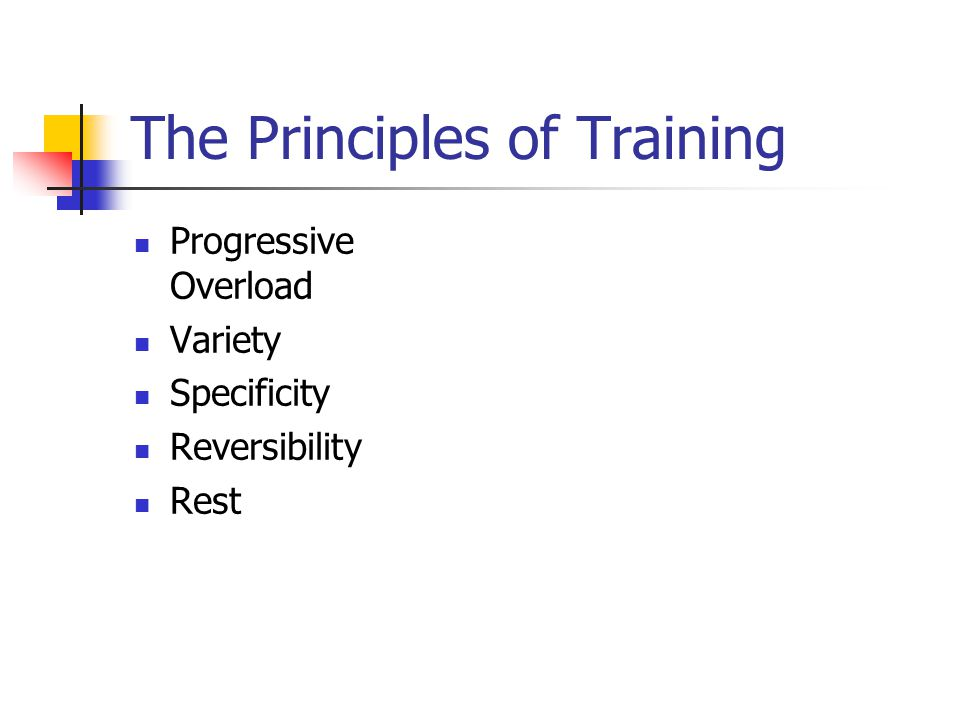 The Principles of Training Progressive Overload Variety Specificity Reversibility Rest