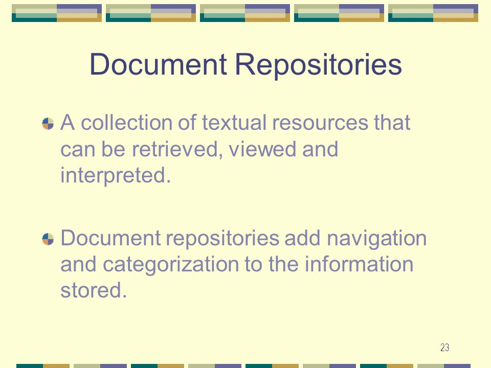23 Document Repositories A collection of textual resources that can be retrieved, viewed and interpreted.