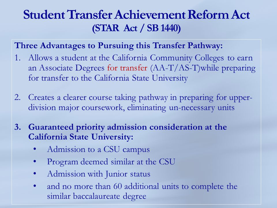 Student Transfer Achievement Reform Act (STAR Act / SB 1440) Three Advantages to Pursuing this Transfer Pathway: 1.Allows a student at the California