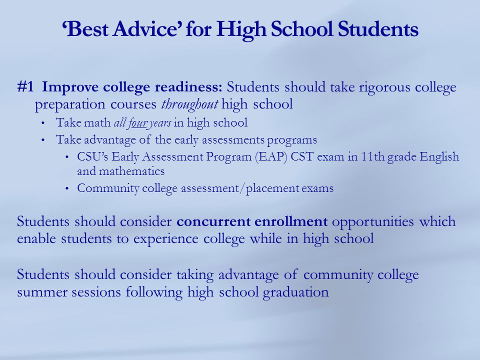 'Best Advice' for High School Students #1 Improve college readiness: Students should take rigorous college preparation courses throughout high school