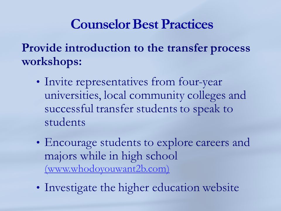 Counselor Best Practices Provide introduction to the transfer process workshops: Invite representatives from four-year universities, local community c
