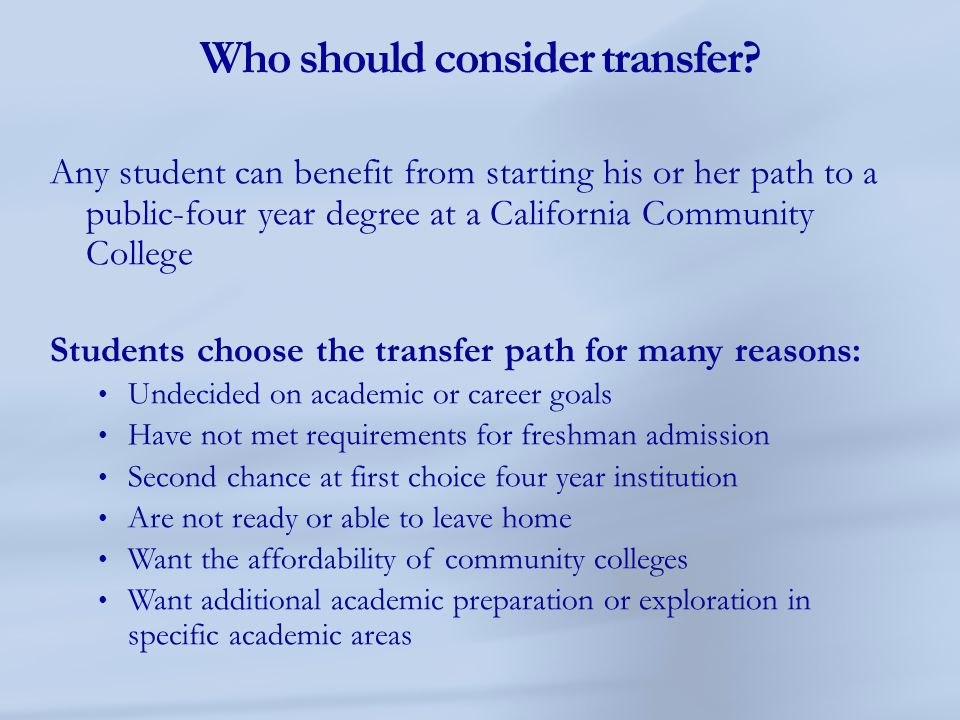 Who should consider transfer? Any student can benefit from starting his or her path to a public-four year degree at a California Community College Stu
