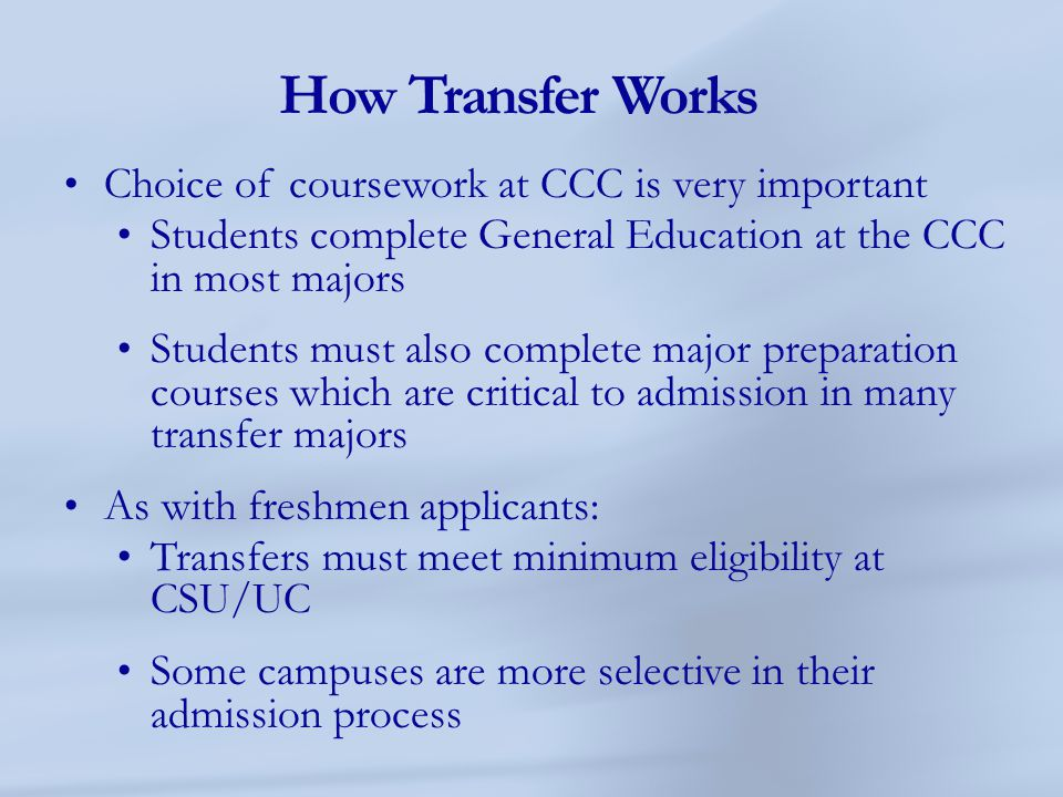 Tips for Transfer Success in CCC If possible, attend full time, work part time Four strong predictors for success: 1.
