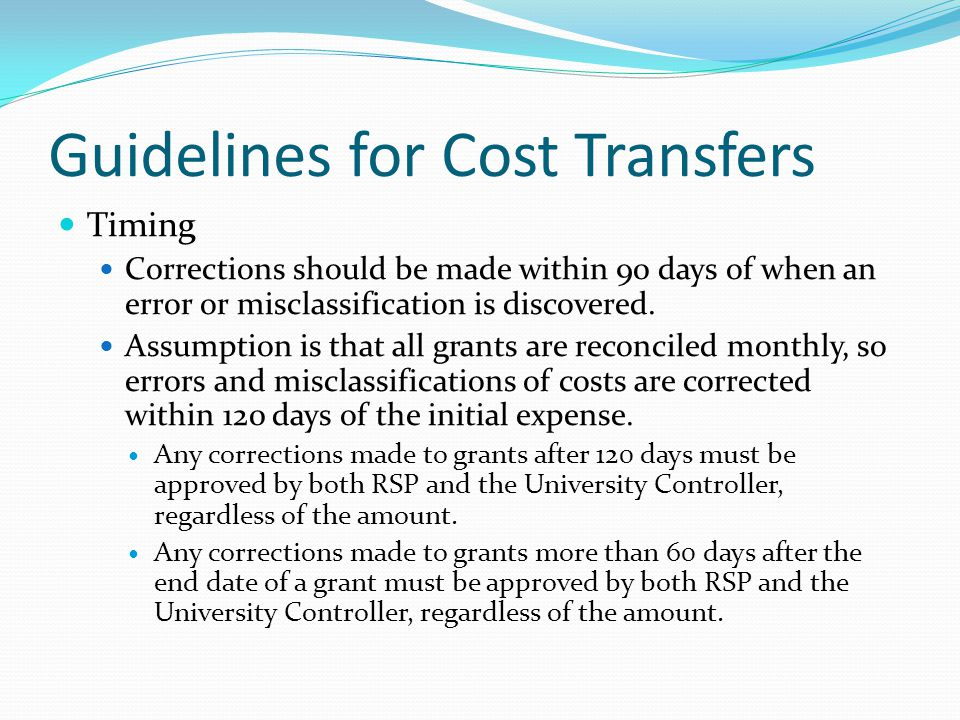 Guidelines for Cost Transfers Timing Corrections should be made within 90 days of when an error or misclassification is discovered.
