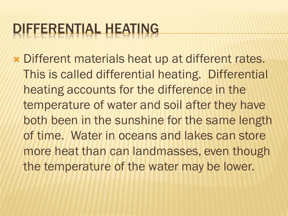  Different materials heat up at different rates. This is called differential heating. Differential heating accounts for the difference in the tempera