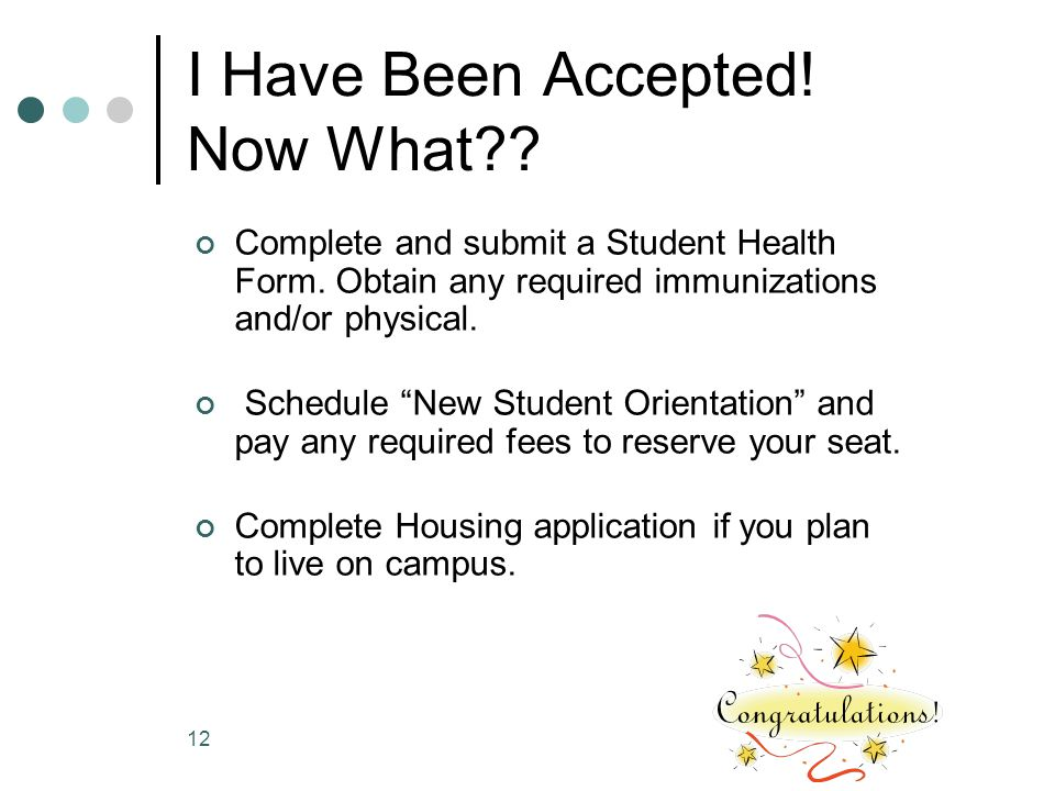 I Have Been Accepted. Now What?. Complete and submit a Student Health Form.