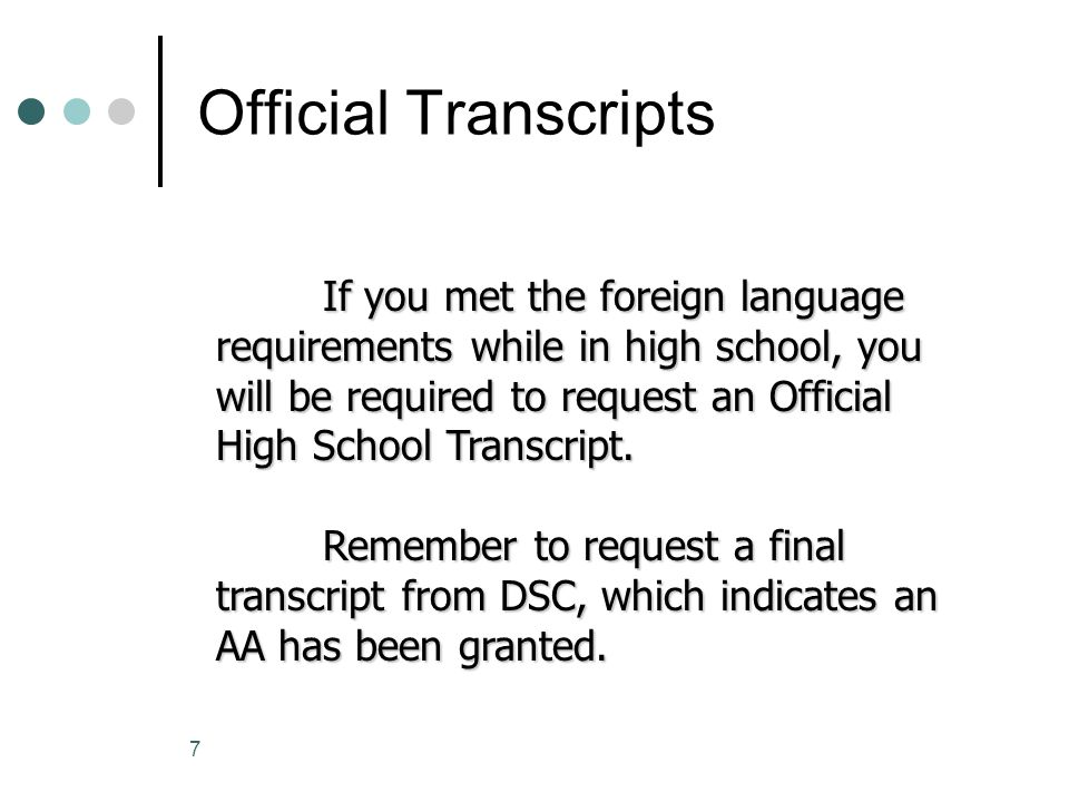 Official Transcripts If you met the foreign language requirements while in high school, you will be required to request an Official High School Transcript.