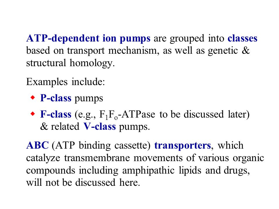 ATP-dependent ion pumps are grouped into classes based on transport mechanism, as well as genetic & structural homology. Examples include:  P-class p
