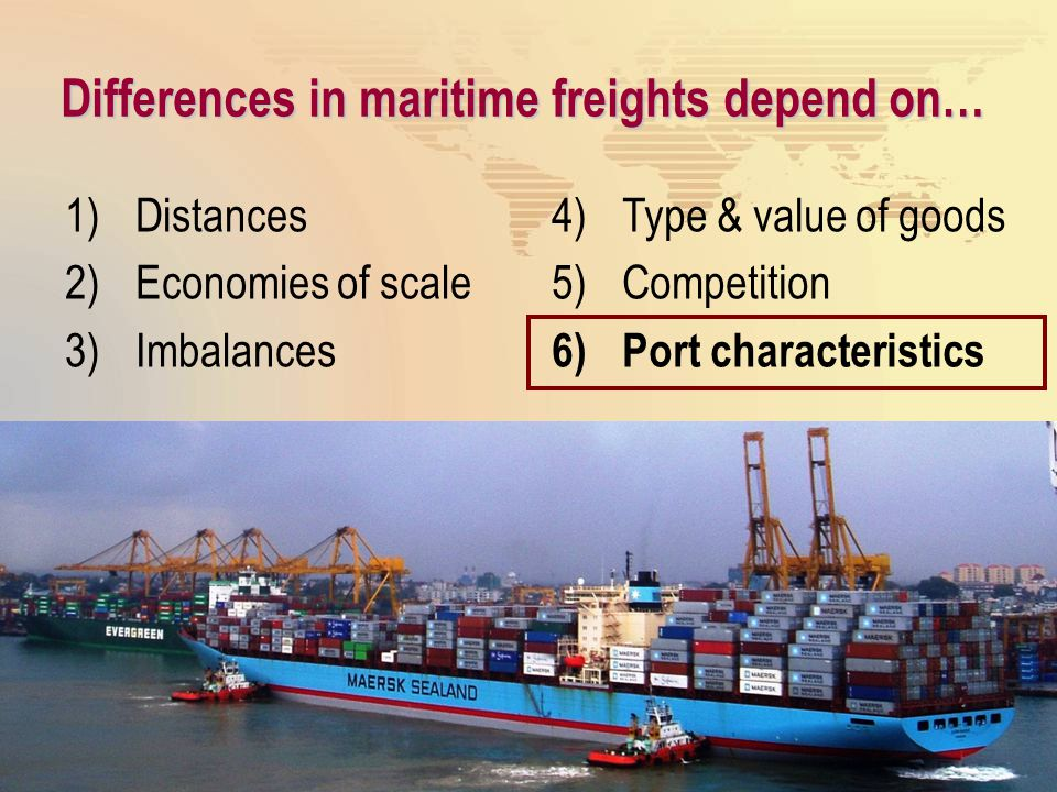 Differences in maritime freights depend on… 1)Distances 2)Economies of scale 3)Imbalances 4)Type & value of goods 5)Competition 6)Port characteristics
