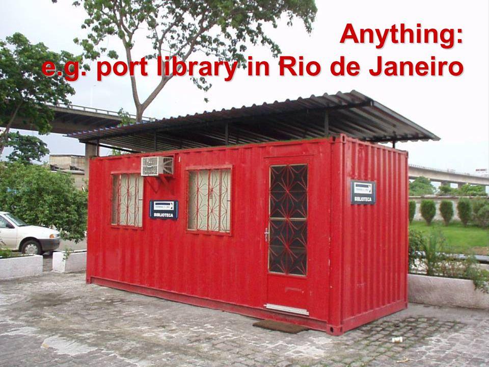 Anything: e.g. port library in Rio de Janeiro