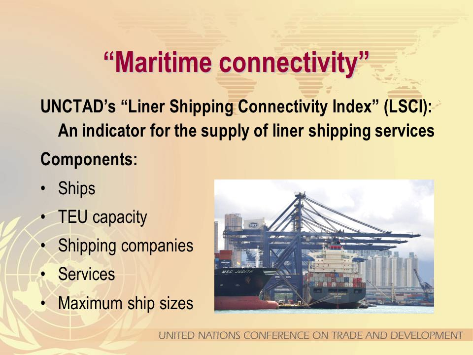 """""""Maritime connectivity"""" UNCTAD's """"Liner Shipping Connectivity Index"""" (LSCI): An indicator for the supply of liner shipping services Components: Ships"""