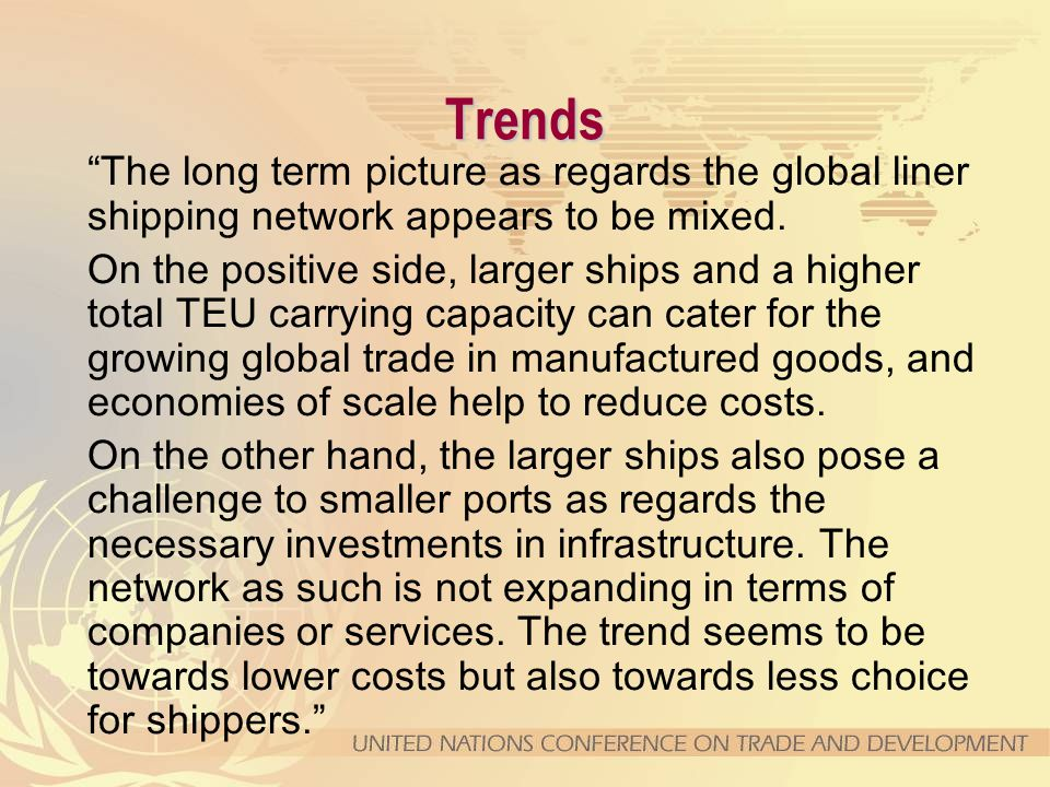 Trends The long term picture as regards the global liner shipping network appears to be mixed.