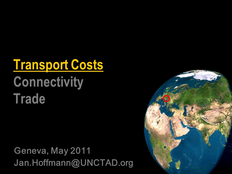 Transport Costs Connectivity Trade Geneva, May 2011 Jan.Hoffmann@UNCTAD.org