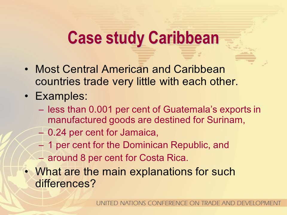 Case study Caribbean Most Central American and Caribbean countries trade very little with each other.