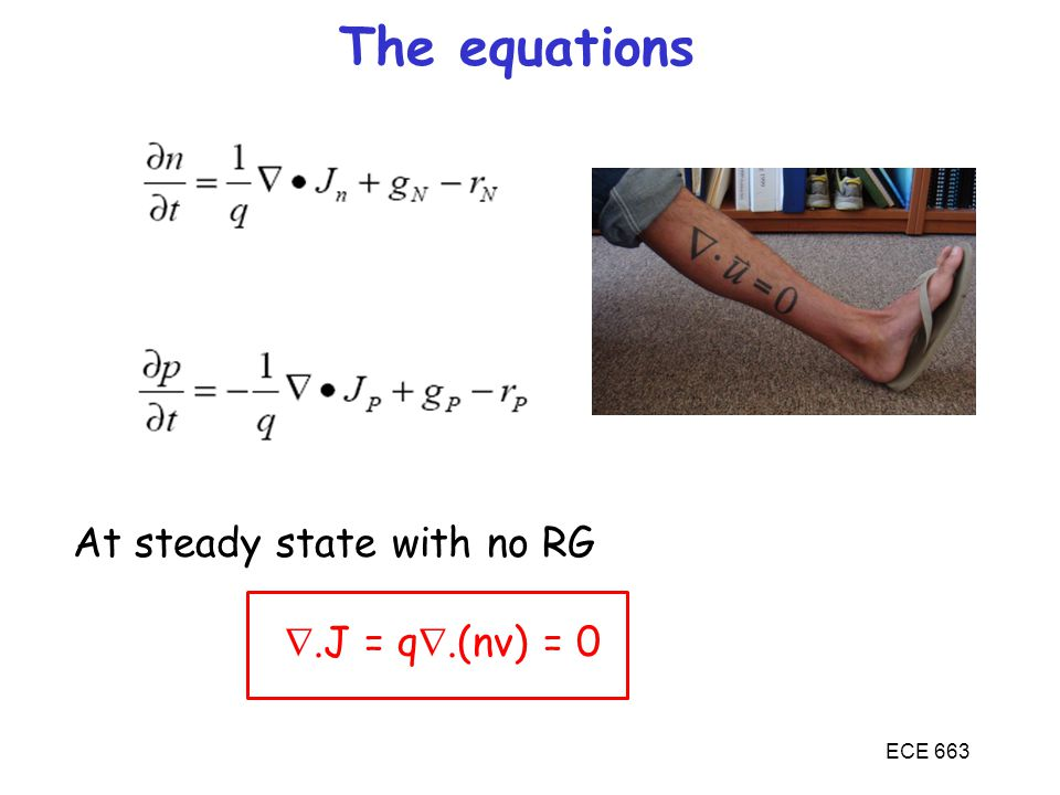 ECE 663 The equations At steady state with no RG .J = q .(nv) = 0