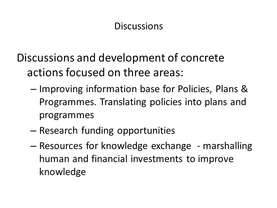 Discussions Discussions and development of concrete actions focused on three areas: – Improving information base for Policies, Plans & Programmes.
