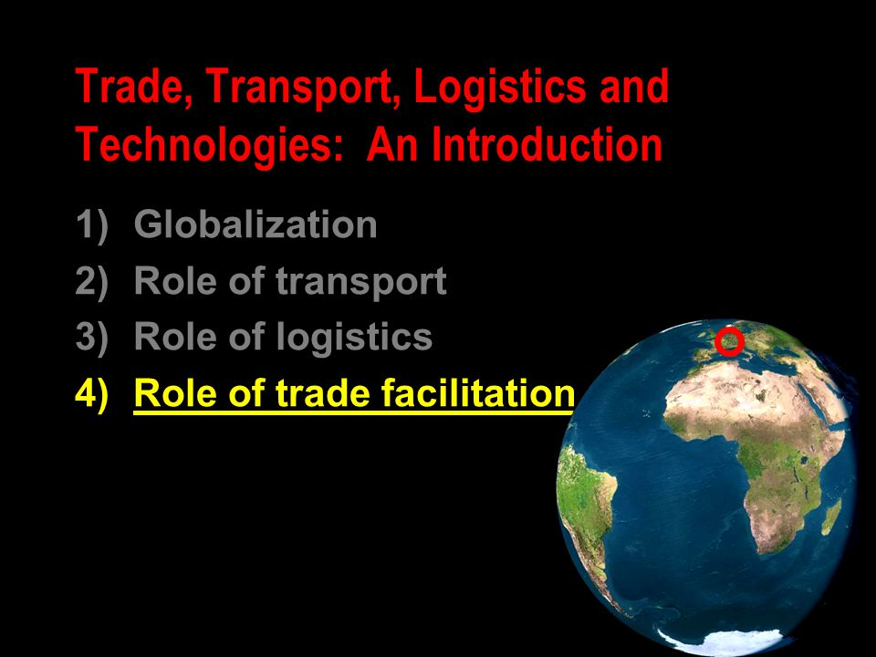 1)Globalization 2)Role of transport 3)Role of logistics 4)Role of trade facilitation Trade, Transport, Logistics and Technologies: An Introduction