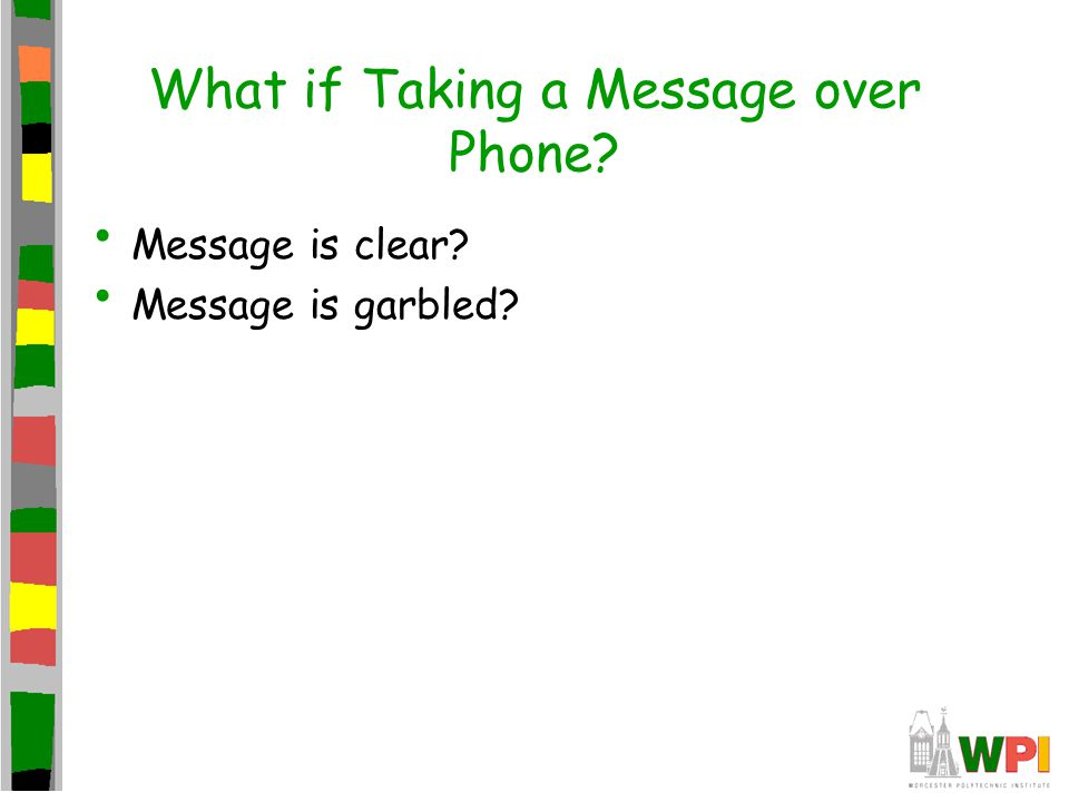 What if Taking a Message over Phone? Message is clear? Message is garbled?