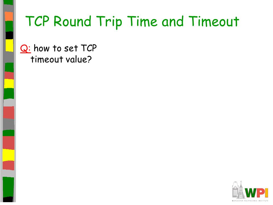 TCP Round Trip Time and Timeout Q: how to set TCP timeout value?