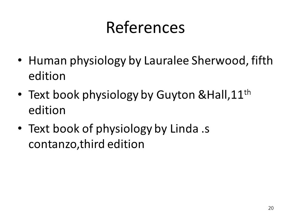 References Human physiology by Lauralee Sherwood, fifth edition Text book physiology by Guyton &Hall,11 th edition Text book of physiology by Linda.s