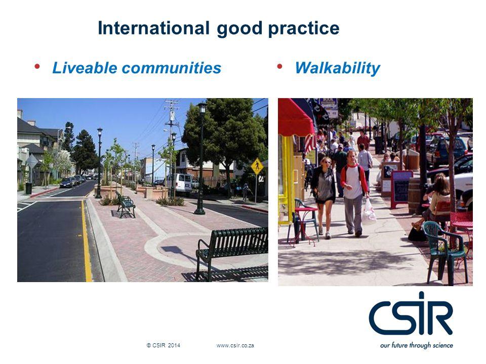 © CSIR 2014 www.csir.co.za International good practice Liveable communities Walkability