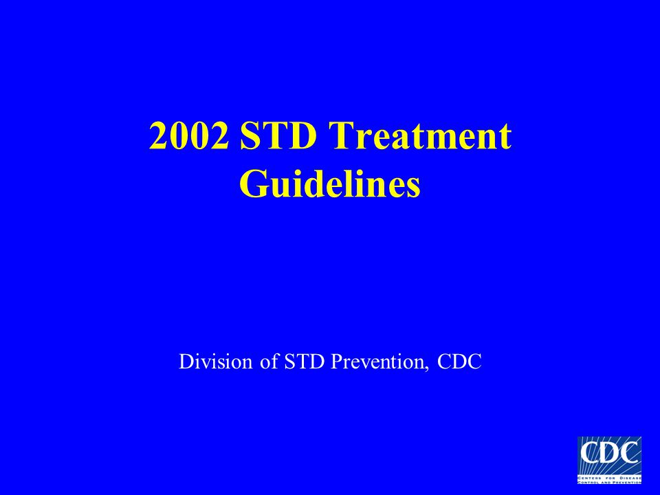 2002 STD Treatment Guidelines Division of STD Prevention, CDC