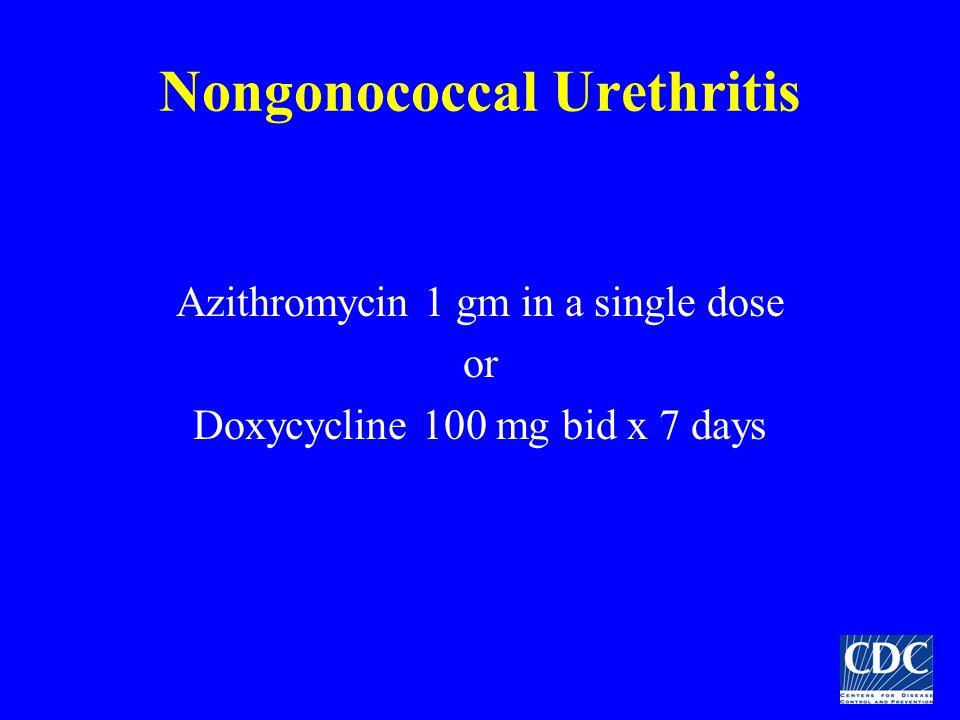 Nongonococcal Urethritis Azithromycin 1 gm in a single dose or Doxycycline 100 mg bid x 7 days