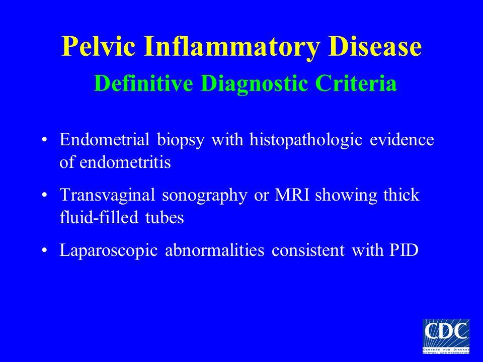 Pelvic Inflammatory Disease Definitive Diagnostic Criteria Endometrial biopsy with histopathologic evidence of endometritis Transvaginal sonography or