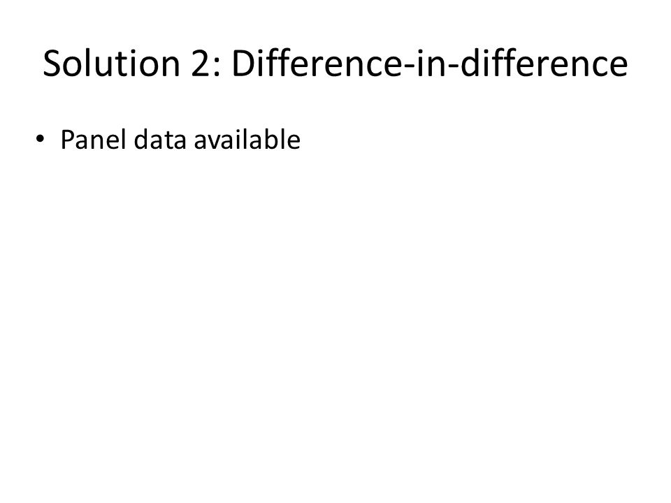 Solution 2: Difference-in-difference Panel data available