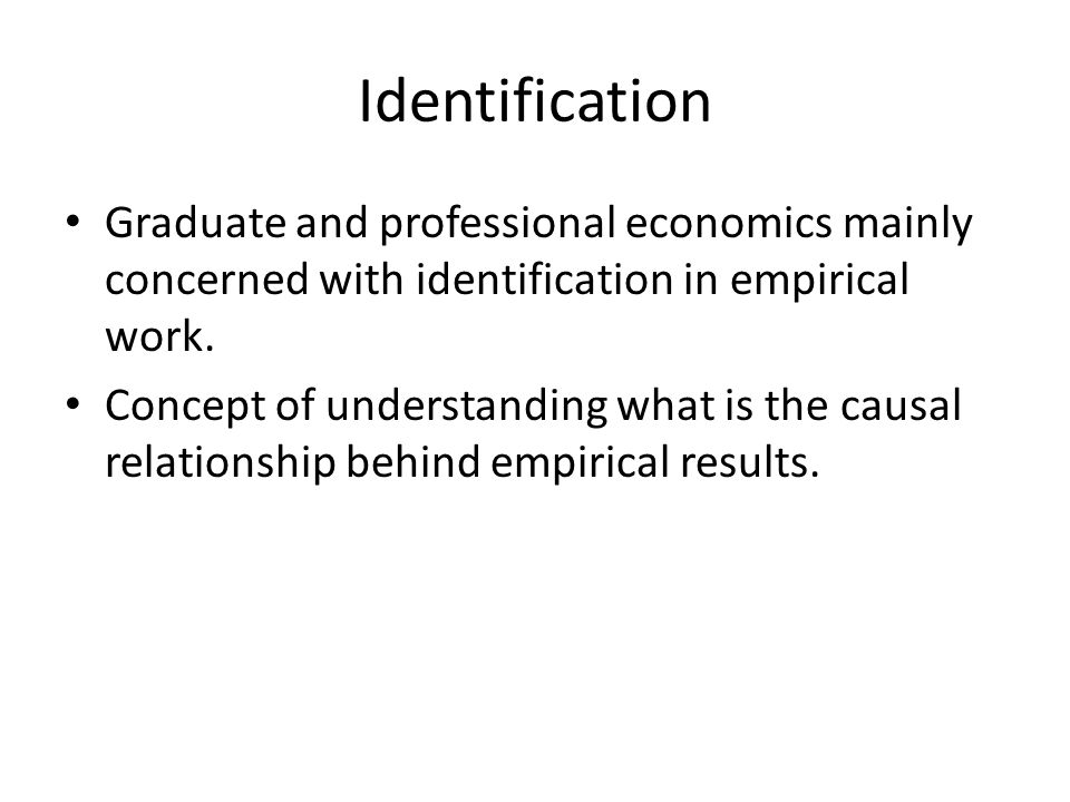 Identification Graduate and professional economics mainly concerned with identification in empirical work.