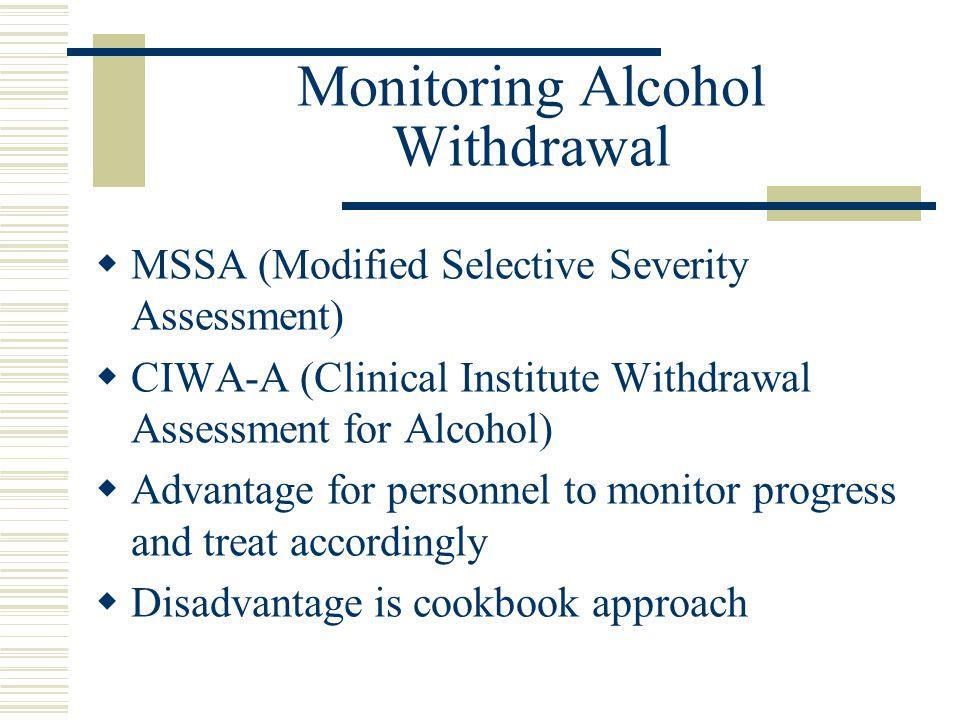 Withdrawal Signs and Symptoms  Tremor  Agitation  Autonomic changes (BP, HR, Temp.)  Seizures  Sensorium changes (eg, hallucinations, confusion)