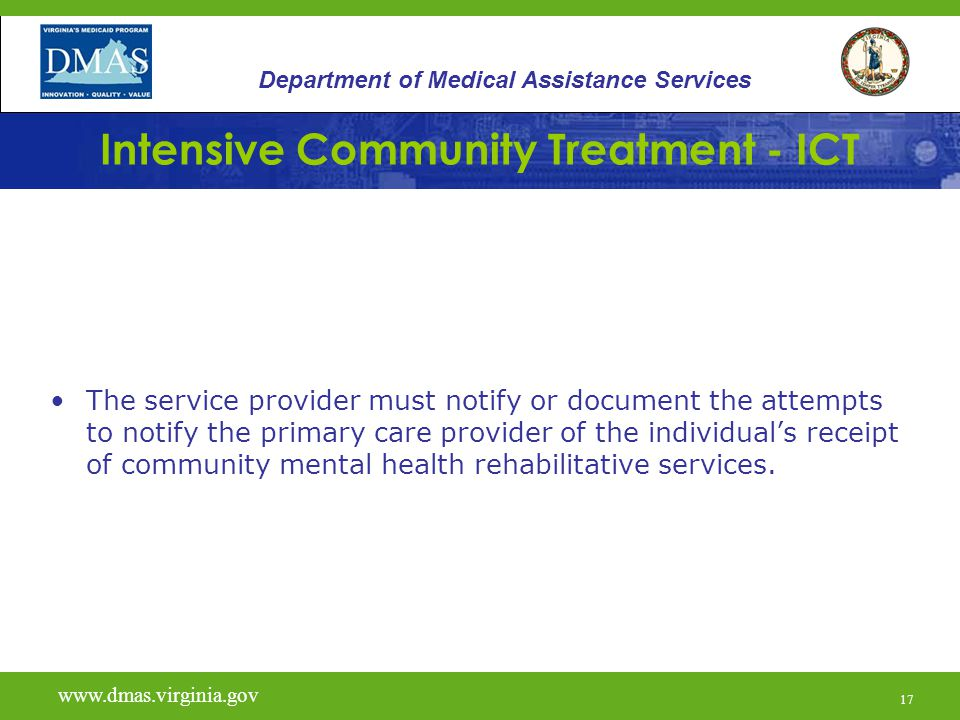 17 Intensive Community Treatment - ICT The service provider must notify or document the attempts to notify the primary care provider of the individual