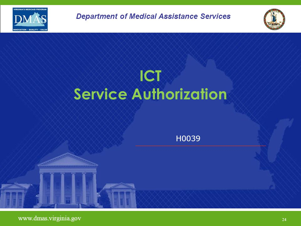 H0039 www.dmas.virginia.gov 24 Department of Medical Assistance Services ICT Service Authorization